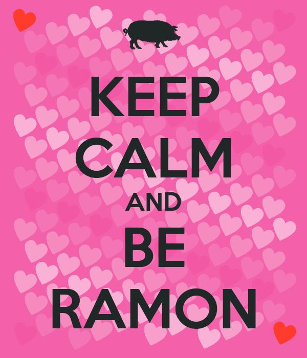 KEEP CALM AND BE RAMON