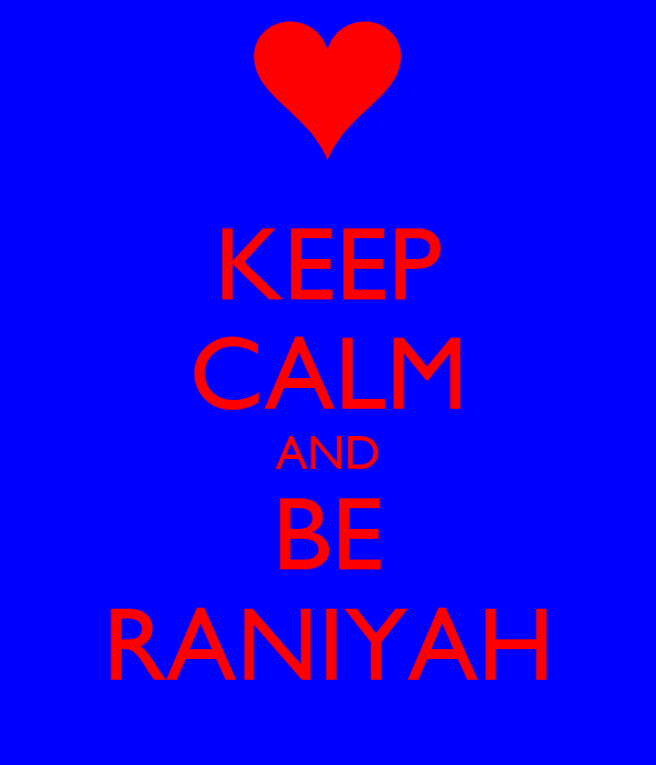 KEEP CALM AND BE RANIYAH