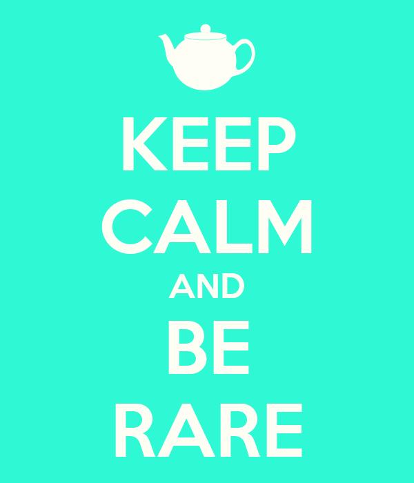 KEEP CALM AND BE RARE