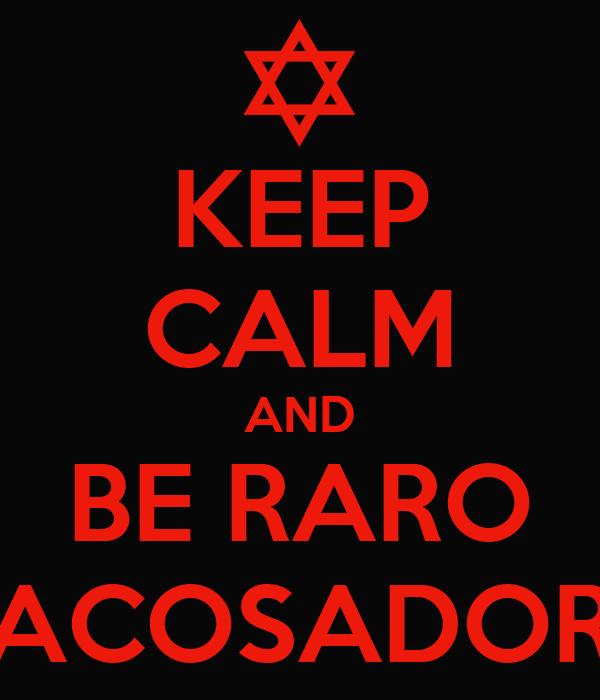 KEEP CALM AND BE RARO ACOSADOR