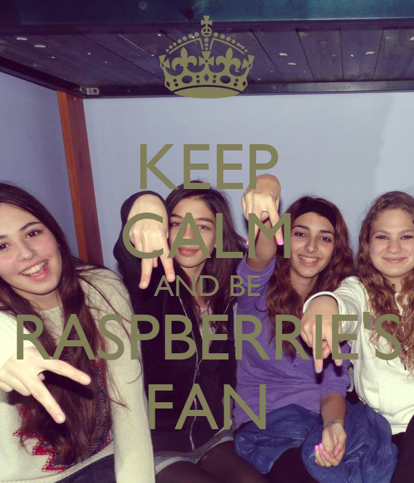 KEEP CALM AND BE RASPBERRIE'S FAN