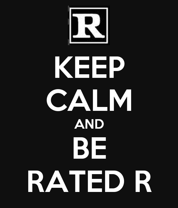 KEEP CALM AND BE RATED R