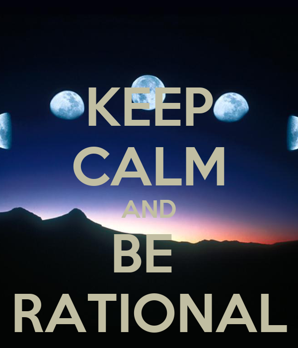 KEEP CALM AND BE  RATIONAL