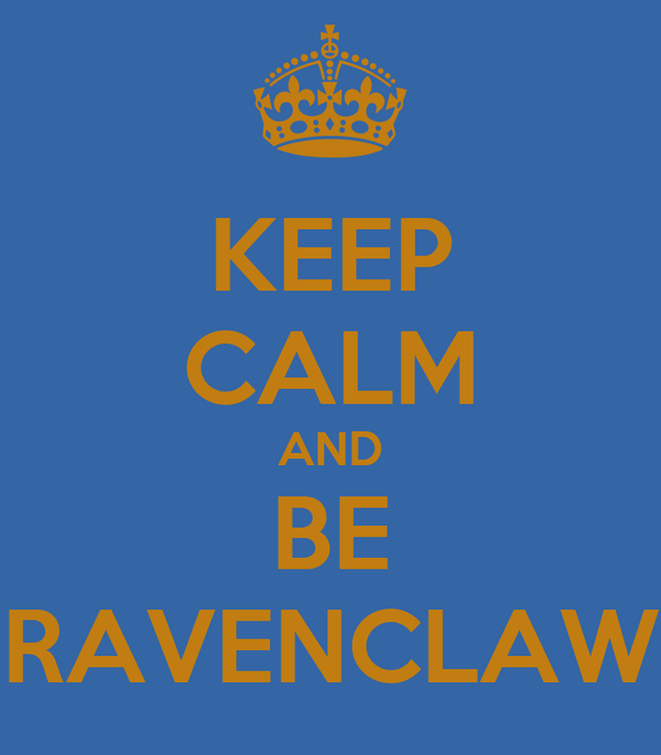 KEEP CALM AND BE RAVENCLAW