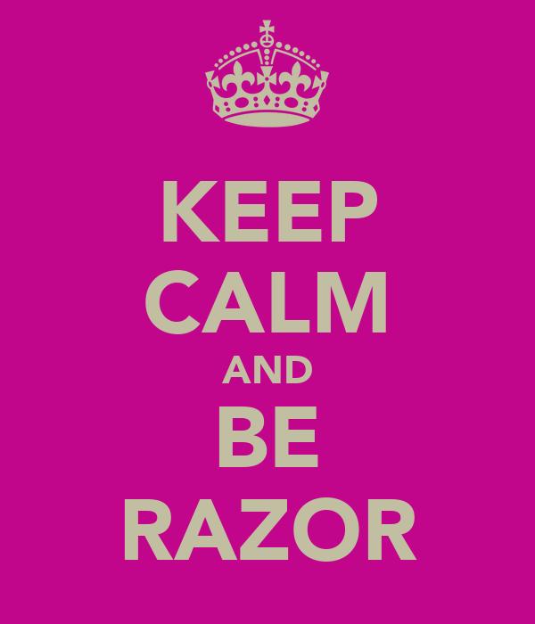 KEEP CALM AND BE RAZOR