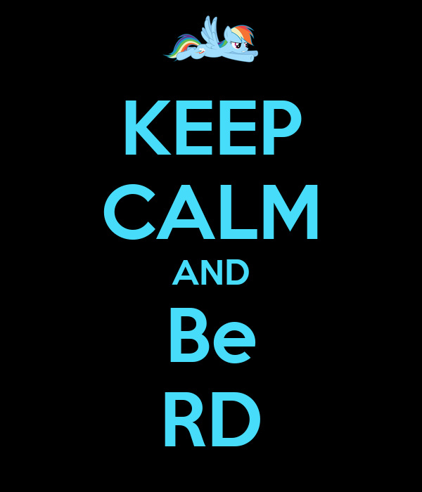 KEEP CALM AND Be RD