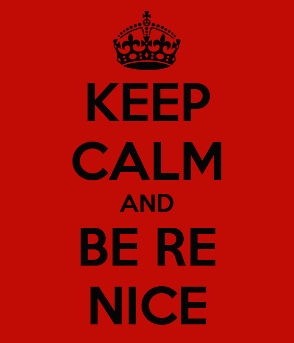 KEEP CALM AND BE RE NICE