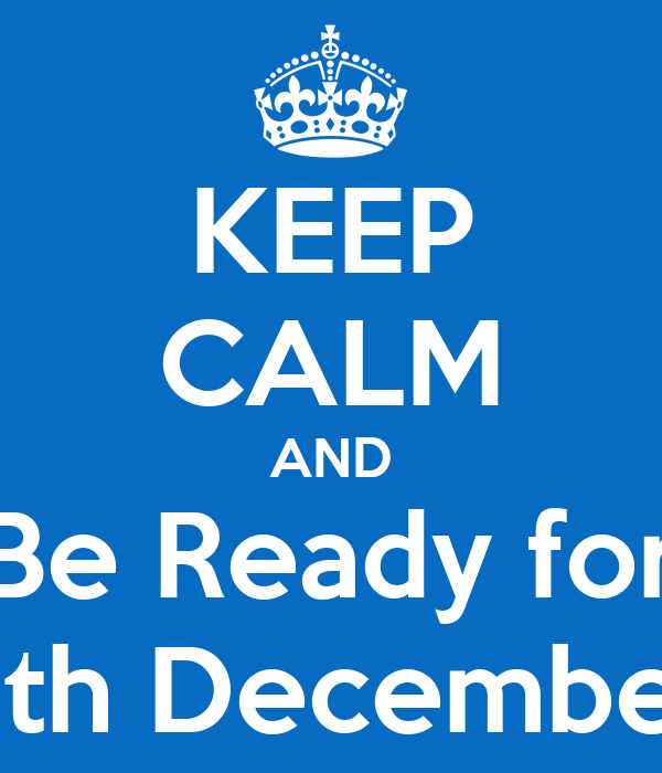 KEEP CALM AND Be Ready for 6th December
