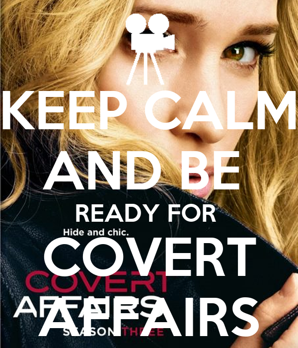 KEEP CALM AND BE  READY FOR  COVERT AFFAIRS