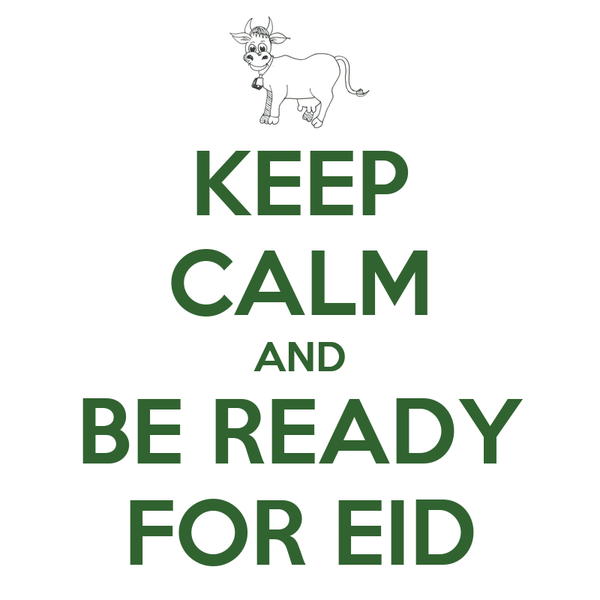 KEEP CALM AND BE READY FOR EID
