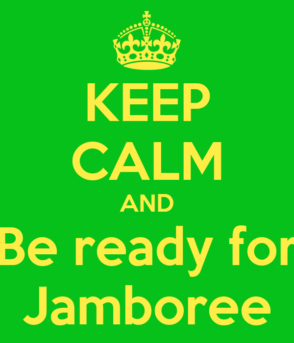 KEEP CALM AND Be ready for Jamboree