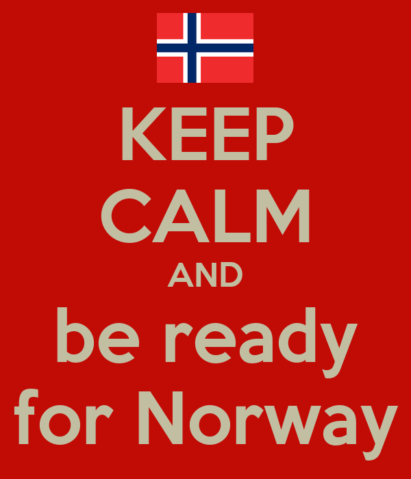 KEEP CALM AND be ready for Norway