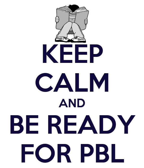 KEEP CALM AND BE READY FOR PBL