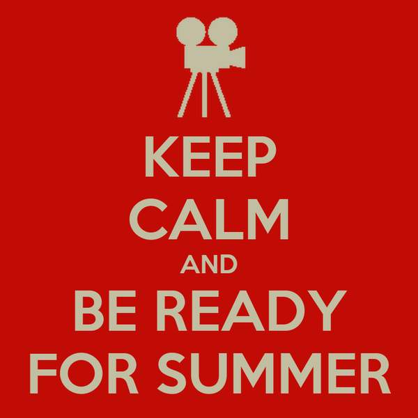 KEEP CALM AND BE READY FOR SUMMER