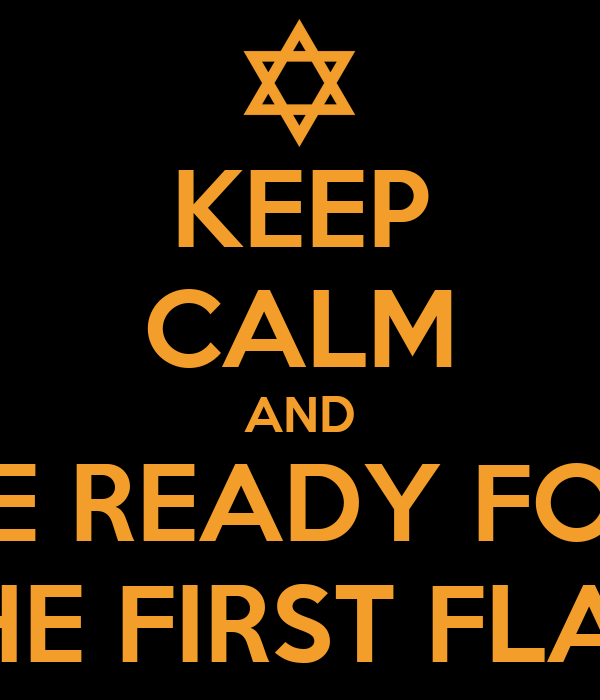 KEEP CALM AND BE READY FOR THE FIRST FLAG