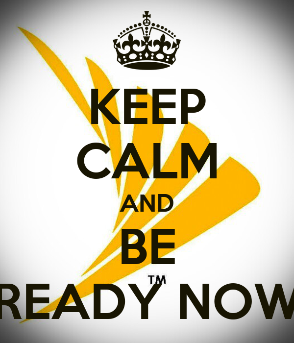 KEEP CALM AND BE READY NOW