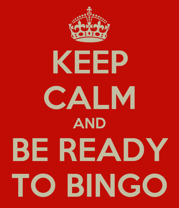 KEEP CALM AND BE READY TO BINGO