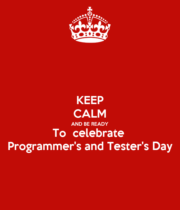 KEEP CALM AND BE READY To  celebrate  Programmer's and Tester's Day