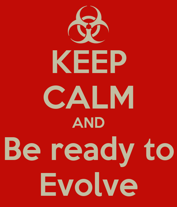 KEEP CALM AND Be ready to Evolve