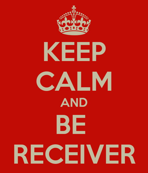 KEEP CALM AND BE  RECEIVER