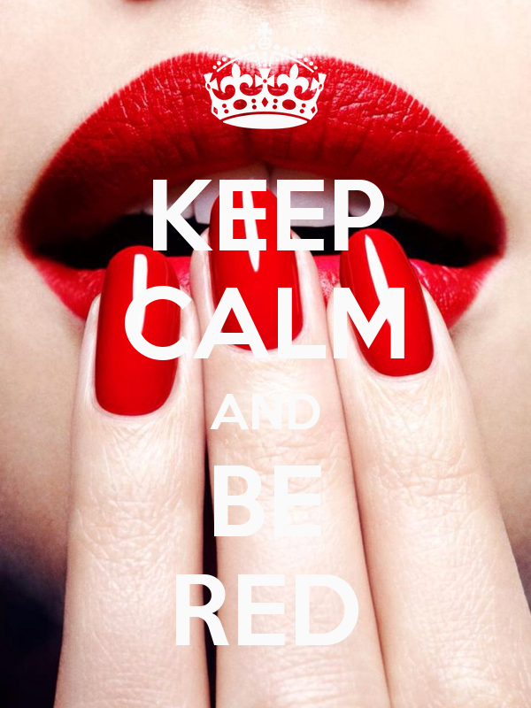 KEEP CALM AND BE RED