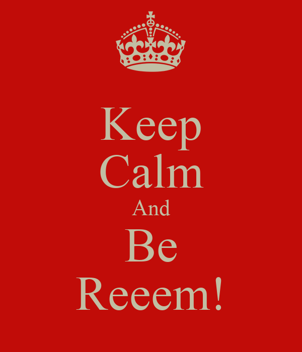 Keep Calm And Be Reeem!