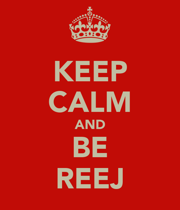 KEEP CALM AND BE REEJ