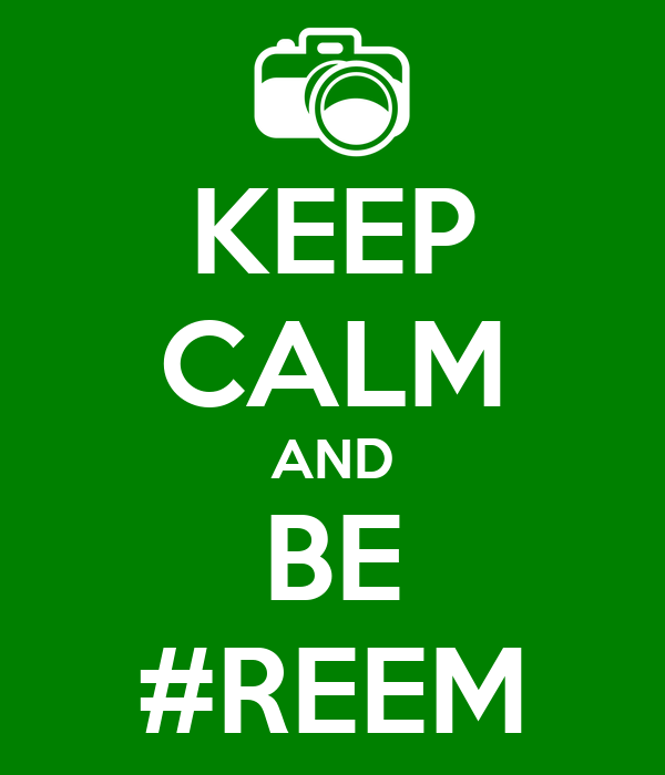KEEP CALM AND BE #REEM