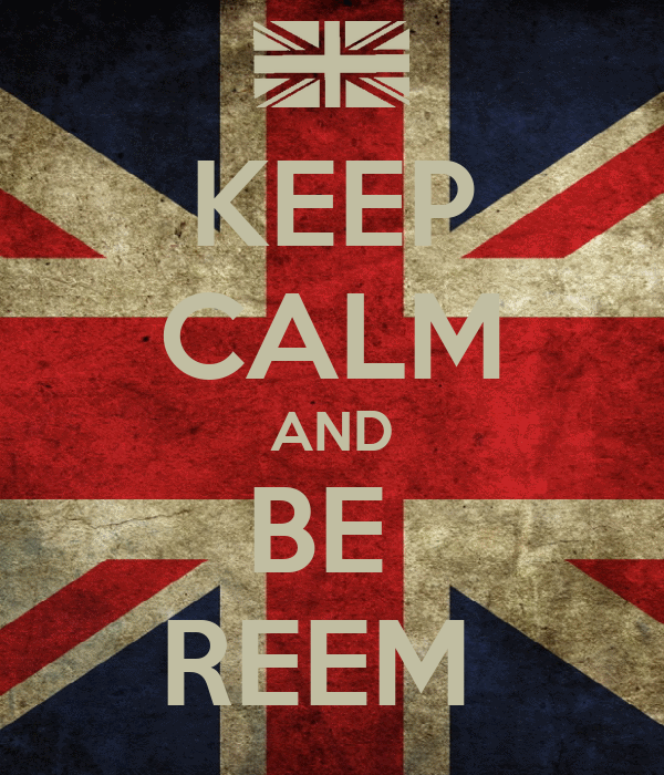 KEEP CALM AND BE  REEM