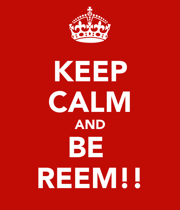 KEEP CALM AND BE  REEM!!
