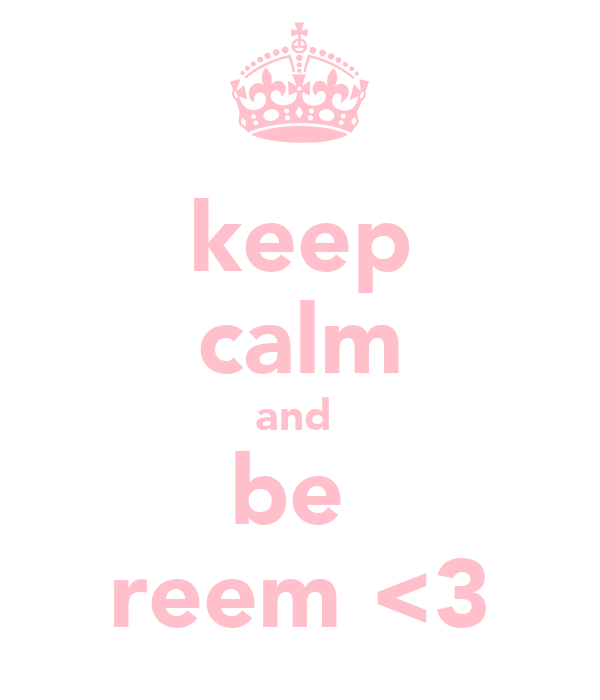 keep calm and  be  reem <3