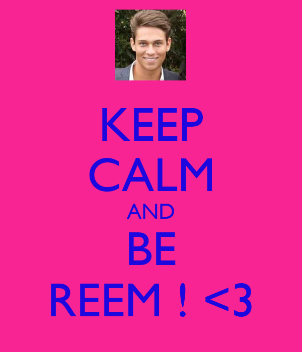 KEEP CALM AND BE REEM ! <3