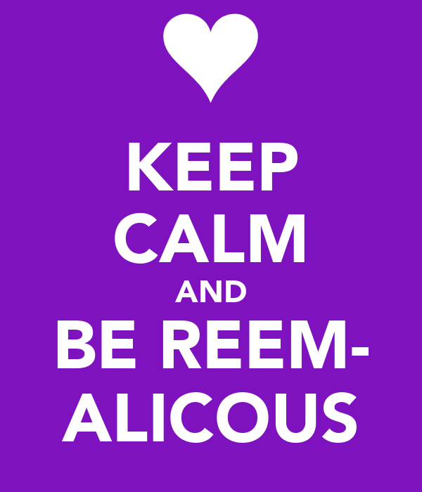 KEEP CALM AND BE REEM- ALICOUS