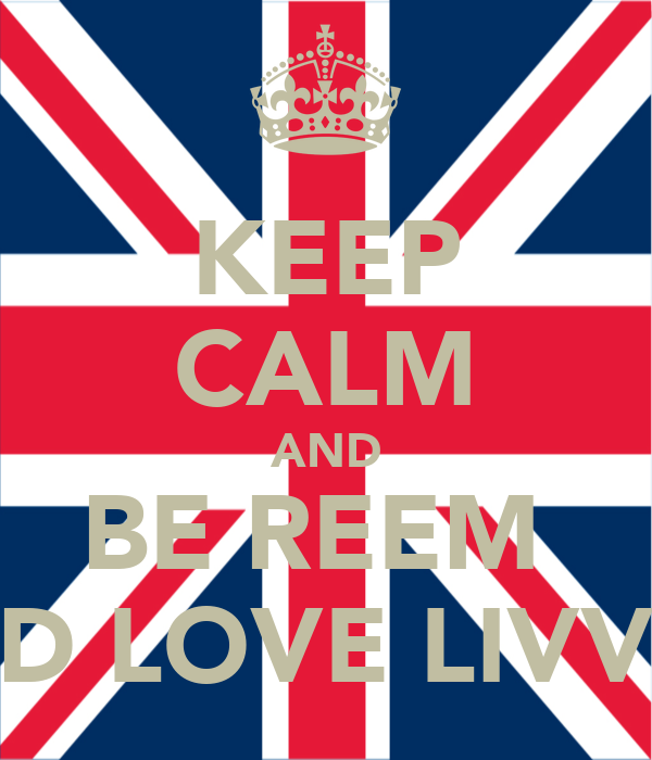 KEEP CALM AND BE REEM  AND LOVE LIVV <3