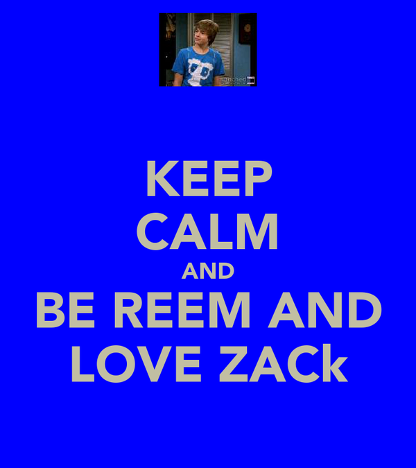 KEEP CALM AND BE REEM AND LOVE ZACk