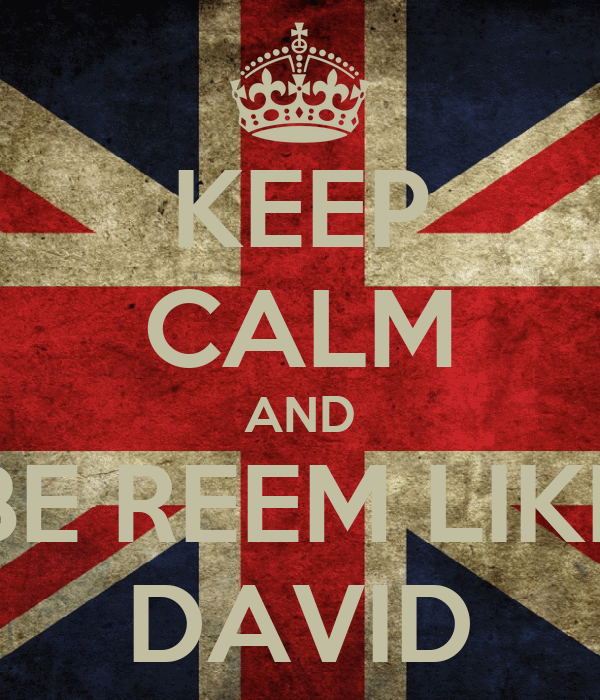 KEEP CALM AND BE REEM LIKE DAVID