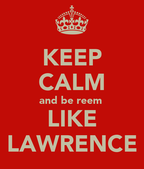 KEEP CALM and be reem  LIKE LAWRENCE