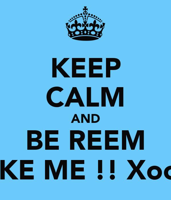 KEEP CALM AND BE REEM LIKE ME !! Xoox