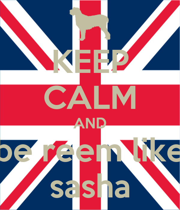 KEEP CALM AND be reem like sasha