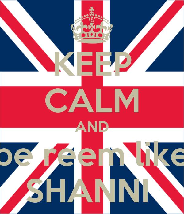 KEEP CALM AND be reem like SHANNI