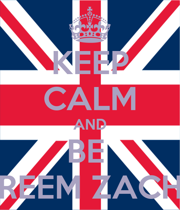 KEEP CALM AND BE  REEM ZACH