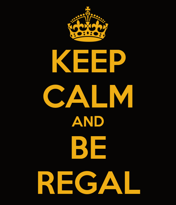 KEEP CALM AND BE REGAL