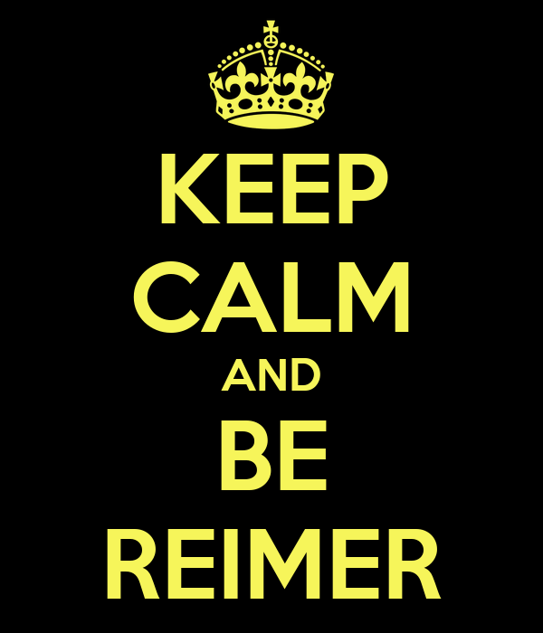 KEEP CALM AND BE REIMER