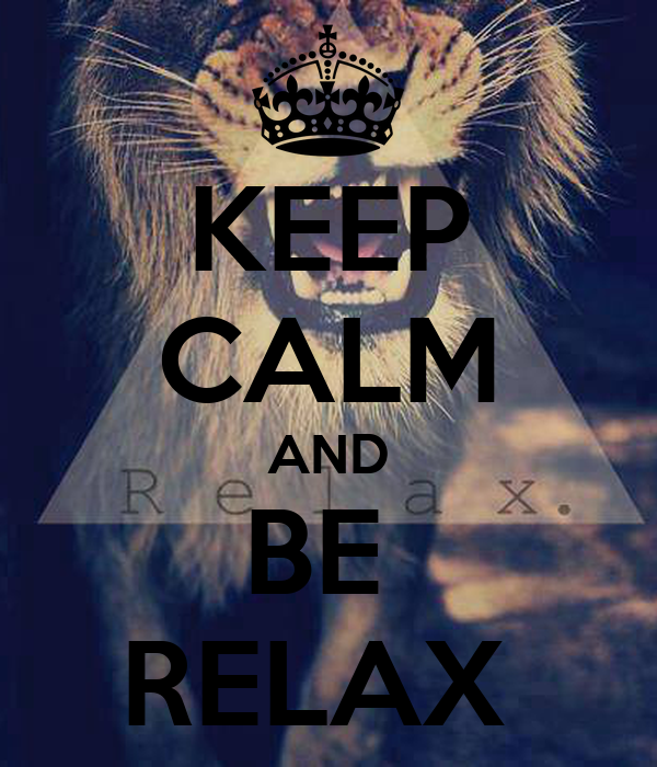 KEEP CALM AND BE  RELAX