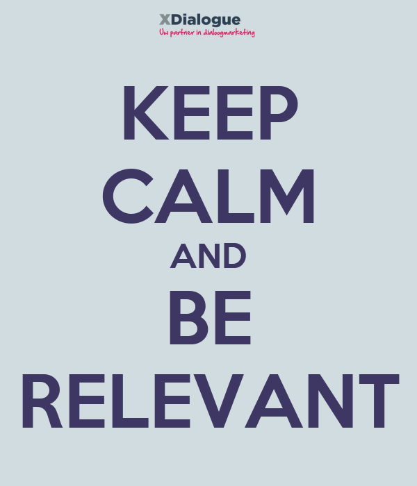 KEEP CALM AND BE RELEVANT