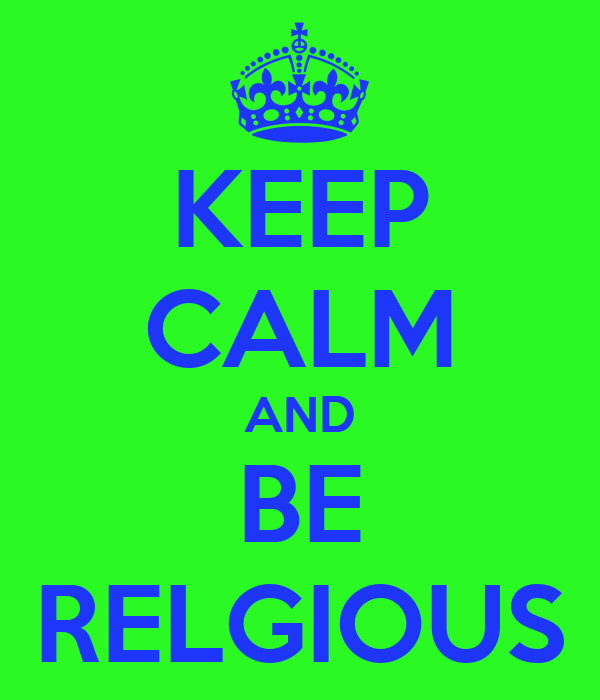 KEEP CALM AND BE RELGIOUS