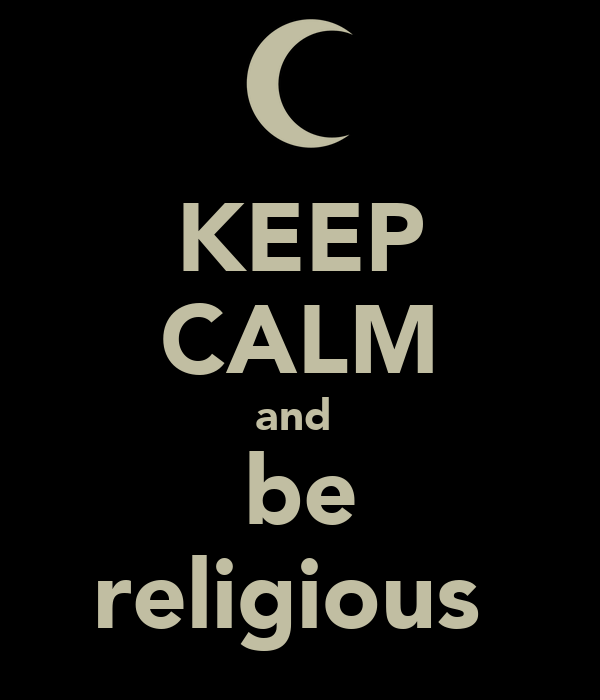 KEEP CALM and  be religious