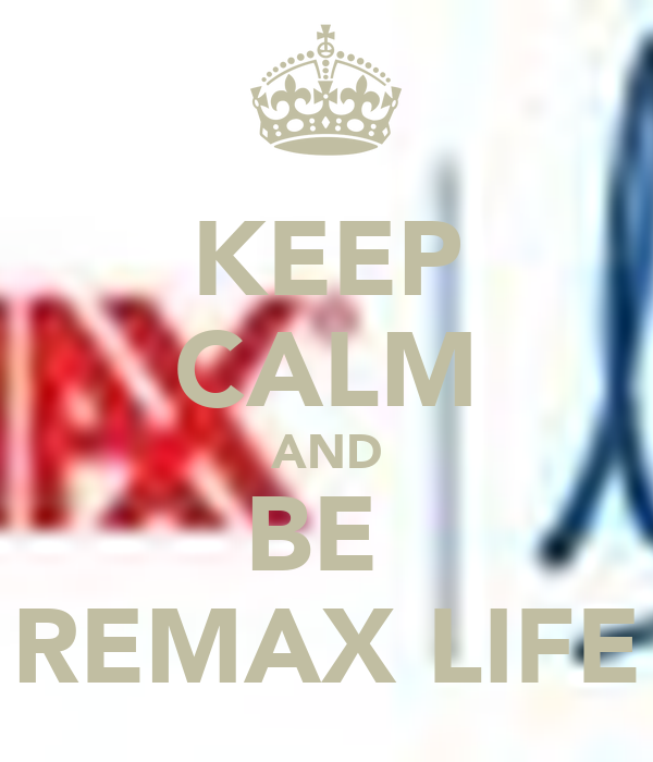 KEEP CALM AND BE  REMAX LIFE