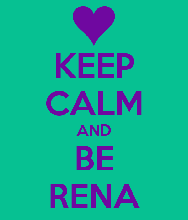 KEEP CALM AND BE RENA