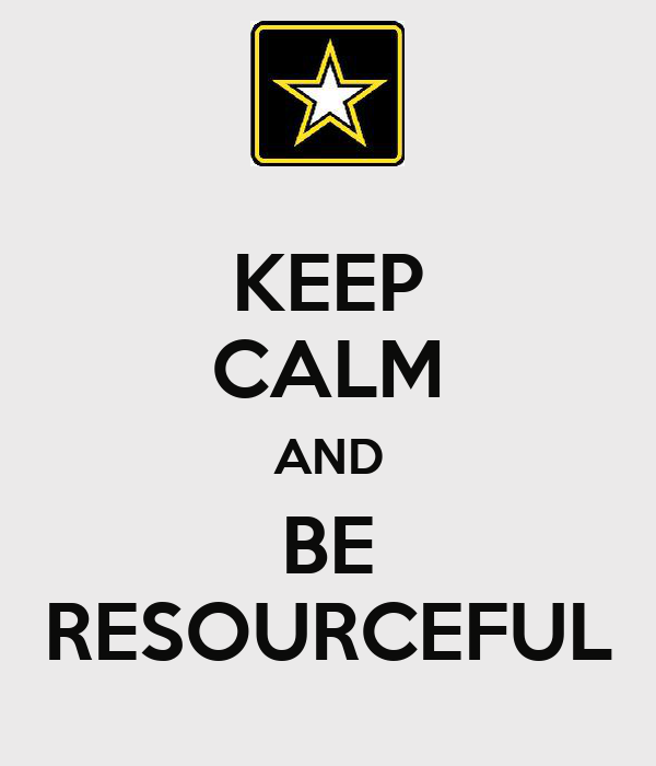 KEEP CALM AND BE RESOURCEFUL
